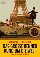 Marvin H. Albert: DAS GROSSE RENNEN RUND UM DIE WELT