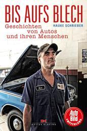Bis aufs Blech - Geschichten von Autos und ihren Menschen
