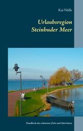 Urlaubsregion Steinhuder Meer - Handbuch der schönsten Ziele und Aktivitäten