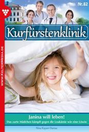 Kurfürstenklinik 82 – Arztroman - Janina will leben!