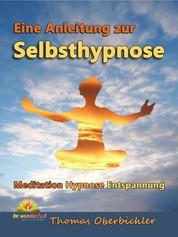 Eine Anleitung zur Selbsthypnose - Meditation, Hypnose, Entspannung