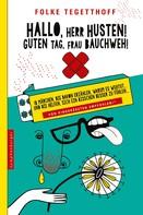 Folke Tegetthoff: Hallo, Herr Husten! Guten Tag, Frau Bauchweh!