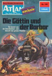 """Atlan 150: Die Göttin und der Barbar - Atlan-Zyklus """"Der Held von Arkon"""""""