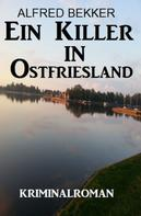 Alfred Bekker: Ein Killer in Ostfriesland: Kriminalroman ★★