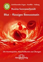 Blut - flüssiges Bewusstsein - Band 1: Schriftenreihe Organ - Konflikt - Heilung Mit Homöopathie, Naturheilkunde und Übungen