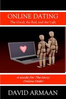 David Armaan: Online Dating. . . The Good the Bad, and the Ugly