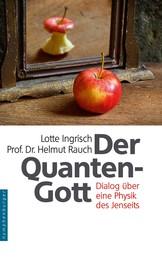Der Quantengott - Dialog über eine Physik des Jenseits