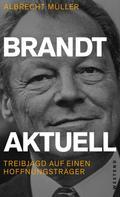 Albrecht Müller: Brandt aktuell