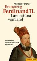 Michael Forcher: Erzherzog Ferdinand II. Landesfürst von Tirol