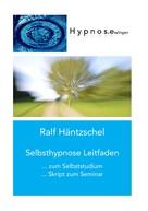 Ralf Häntzschel: Selbsthypnose Leitfaden