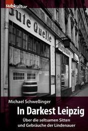 In Darkest Leipzig - Über die seltsamen Sitten und Gebräuche der Lindenauer