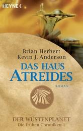 Das Haus Atreides - Der Wüstenplanet - Die frühen Chroniken 1 - Roman