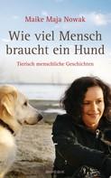 Maike Maja Nowak: Wie viel Mensch braucht ein Hund ★★★★