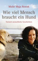 Wie viel Mensch braucht ein Hund - Tierisch menschliche Geschichten