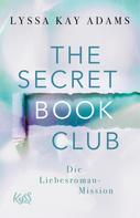 Lyssa Kay Adams: The Secret Book Club – Die Liebesroman-Mission