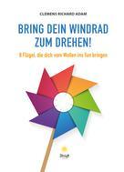 Clemens Richard Adam: Bring dein Windrad zum Drehen! ★★★