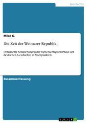 Die Zeit der Weimarer Republik - Detaillierte Schilderungen der vielschichtigsten Phase der deutschen Geschichte in Stichpunkten