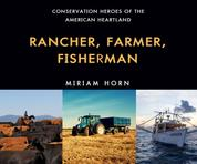Rancher, Farmer, Fisherman - Conservation Heroes of the American Heartland (Unabridged)