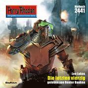 """Perry Rhodan 2441: Die letzten vierzig - Perry Rhodan-Zyklus """"Negasphäre"""""""