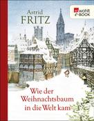 Astrid Fritz: Wie der Weihnachtsbaum in die Welt kam