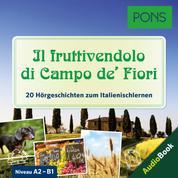 PONS Hörbuch Italienisch: Il fruttivendolo di Campo de' Fiori - 20 landestypische Hörgeschichten zum Italienischlernen (A2/B1)