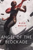 Alex Acks: Angel of the Blockade