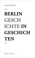 Ulrich Pätzold: Berlin - Geschichte in Geschichten