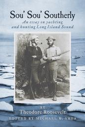 Sou' Sou' Southerly (Annotated) - An Essay on Yachting and Hunting Long Island Sound