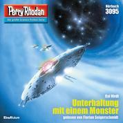 """Perry Rhodan 3095: Unterhaltung mit einem Monster - Perry Rhodan-Zyklus """"Mythos"""""""