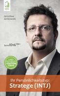 Jaroslaw Jankowski: Ihr Persönlichkeitstyp: Stratege (INTJ)