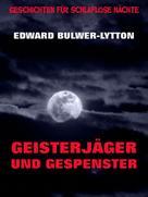 Edward Bulwer Lytton: Geisterjäger und Gespenster