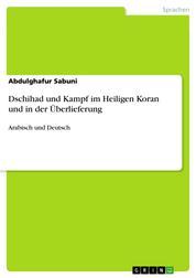 Dschihad und Kampf im Heiligen Koran und in der Überlieferung - Arabisch und Deutsch