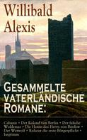 Willibald Alexis: Gesammelte vaterländische Romane: Cabanis + Der Roland von Berlin + Der falsche Woldemar + Die Hosen des Herrn von Bredow + Der Werwolf + Ruheist die erste Bürgerpflicht + Isegrimm