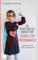Elisabeth Raffauf: So schützen Sie Kinder vor sexuellem Missbrauch ★★★★★