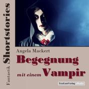 Fantastik Shortstories: Begegnung mit einem Vampir