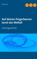 Paul Gisi: Auf deinen Fingerbeeren tanzt das Weltall