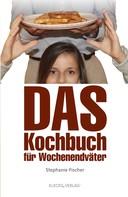 Stephanie Fischer: Das Kochbuch für Wochenendväter ★★★