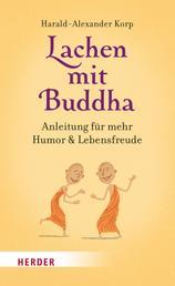 Lachen mit Buddha - Anleitung für mehr Humor und Lebensfreude