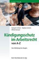 Georg-R. Schulz: Kündigungsschutz im Arbeitsrecht von A-Z