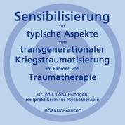 Sensibilisierung für typische Aspekte von transgenerationaler Kriegstraumatisierung im Rahmen von Traumatherapie
