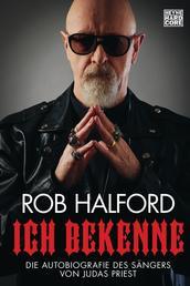 Ich bekenne - Die Autobiografie des Sängers von Judas Priest