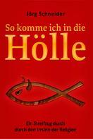 Jörg Schneider: So komme ich in die Hölle