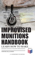 U.S. Department of Defense: Improvised Munitions Handbook – Learn How to Make Explosive Devices & Weapons from Scratch (Warfare Skills Series)