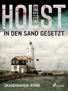 Kirsten Holst: In den Sand gesetzt - Skandinavien-Krimi