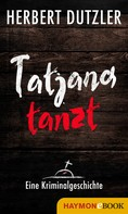 Herbert Dutzler: Tatjana tanzt. Eine Kriminalgeschichte ★★★★★