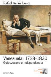 Venezuela: 1728-1830 - Guipuzcoana e Independencia