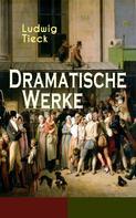 Ludwig Tieck: Dramatische Werke