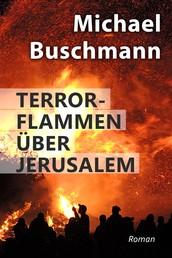 Terrorflammen über Jerusalem - Roman