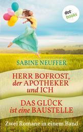 Herr Bofrost, der Apotheker und ich & Das Glück ist eine Baustelle - Zwei Romane in einem Band