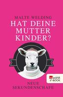Malte Welding: Hat deine Mutter Kinder? ★★★★
